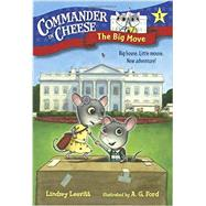 Commander in Cheese #1: The Big Move by LEAVITT, LINDSEYFORD, AG, 9781101931127
