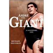 Andre the Giant : A Legendary Life by Krugman, Michael, 9781416541127