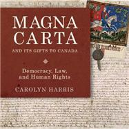 Magna Carta and Its Gifts to Canada by Harris, Carolyn, 9781459731127