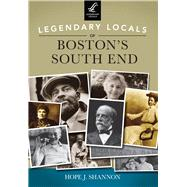 Legendary Locals of Boston's South End, Massachusetts by Shannon, Hope J., 9781467101127