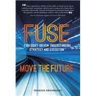 Fuse Foresight-driven Understanding, Strategy and Execution by Krishnadas, Devadas, 9789814721127