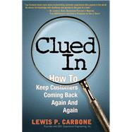 Clued In How to Keep Customers Coming Back Again and Again (paperback) by Carbone, Lewis, 9780137071128