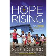 Hope Rising: How Christians Can End Extreme Poverty in This Generation by Scott, Todd, 9780529101129