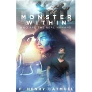 Monster Within: Who Are the Real Humans by Catmull, F. Henry, 9781634181129
