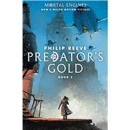 Predator's Gold (Mortal Engines #2) by Reeve, Philip, 9781338201130