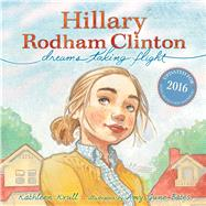 Hillary Rodham Clinton Dreams Taking Flight by Krull, Kathleen; Bates, Amy June, 9781481451130