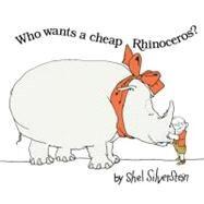 Who Wants a Cheap Rhinoceros? by Silverstein, Shel, 9780689851131