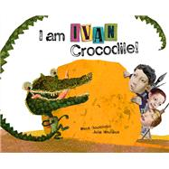 I Am Ivan Crocodile! by Gouichoux, Ren'; Neuhaus, Julia, 9780980671131