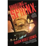 Shooting the Sphinx by Ludwig, Avram Noble, 9780765381132