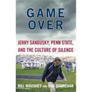 Game Over : Jerry Sandusky, Penn State, and the Culture of Silence by Moushey, Bill; Dvorchak, Bob; Pulitzer, Lisa, 9780062201133
