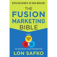 The Fusion Marketing Bible: Fuse Traditional Media, Social Media, & Digital Media to Maximize Marketing by Safko, Lon, 9780071801133