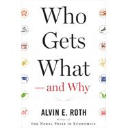 Who Gets What - and Why by Roth, Alvin E., 9780544291133