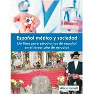 Español médico y sociedad: Un libro para estudiantes de español en el tercer año de estudios by Alicia Giralt, 9781612331133