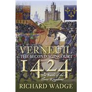 Verneuil 1424: The Second Agincourt: the Battle of the Three Kingdoms by Wadge, Richard, 9780750961134