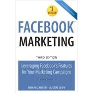 Facebook Marketing : Leveraging Facebook's Features for Your Marketing Campaigns by Carter, Brian; Levy, Justin, 9780789741134