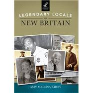 Legendary Locals of New Britain by Kirby, Amy Melissa, 9781467101134