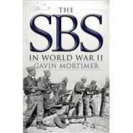 The SBS in World War II An Illustrated History by Mortimer, Gavin, 9781472811134