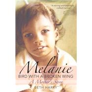 Melanie, Bird With a Broken Wing: A Mother's Story by Harry, Beth, 9781598571134