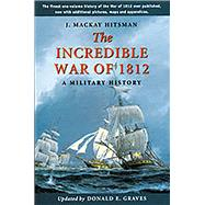 The Incredible War of 1812: A Military