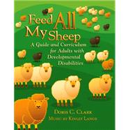 Feed All My Sheep: A Guide and Curriculum for Adults with Developmental Disabilities by Clark, Doris C., 9780664501136