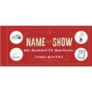 Name That Show by Rogers, Paul, 9781452161136