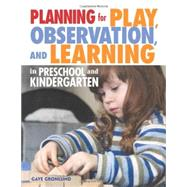 Planning for Play, Observation, and Learning in Preschool and Kindergarten by Gronlund, Gaye, 9781605541136