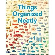 Things Organized Neatly by Radcliffe, Austin; Sachs, Tom, 9780789331137