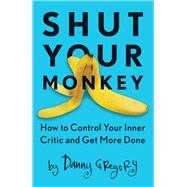 Shut Your Monkey by Gregory, Danny, 9781440341137