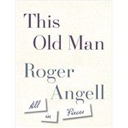 This Old Man by Angell, Roger, 9780385541138