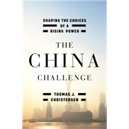 The China Challenge: Shaping the Choices of a Rising Power by Christensen, Thomas J., 9780393081138