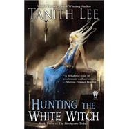 Hunting the White Witch by Lee, Tanith, 9780756411138