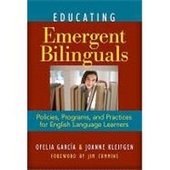 Educating Emergent Bilinguals: Policies, Programs, and Practices for English Language Learners by Garcia, Ofelia; Kleifgen, Jo Anne; Cummins, Jim, 9780807751138
