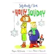 Judy Moody & Stink: The Holly Joliday by MCDONALD, MEGANREYNOLDS, PETER H., 9780763641139