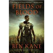 Fields of Blood A Novel by Kane, Ben, 9781250001139