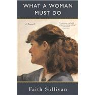 What a Woman Must Do by Sullivan, Faith, 9781571311139