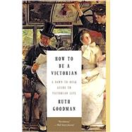 How to Be a Victorian by Goodman, Ruth, 9781631491139