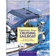 Optimizing Your Cruising Sailboat: 101 Ways to Make Your Sailboat Better by Roberts, John, 9780071341141
