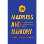 Madness and Memory by Prusiner, Stanley B., M.D., 9780300191141