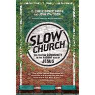 Slow Church by Smith, C. Christopher; Pattison, John; Wilson-Hartgrove, Jonathan, 9780830841141