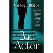 The Bad Actor by Ebisch, Glen, 9781432831141