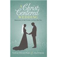 A Christ-Centered Wedding Rejoicing in the Gospel on Your Big Day by Parks, Catherine; Strode, Linda, 9781433681141