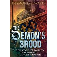 The Demon's Brood: The Plantagenet Dynasty That Forged the English Nation by Seward, Desmond, 9781472121141