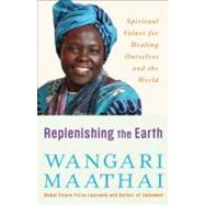 Replenishing the Earth by MAATHAI, WANGARI, 9780307591142