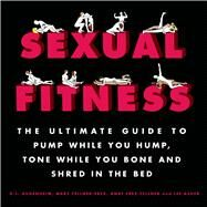 Sexual Fitness The Ultimate Guide to Pump While You Hump, Tone While You Bone and Shred in the Bed by Gugenheim, D. J.; Fellner-Erez, Marc; Fellner-Erez, Anat; Asher, Lee, 9781250041142
