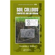 Soil Colloids: Properties and Ion Binding by Molina; Fernando V., 9781439851142