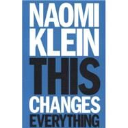 This Changes Everything: Capitalism vs. the Climate by Klein, Naomi, 9781476791142