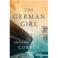 The German Girl A Novel by Correa, Armando Lucas, 9781501121142