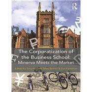 The Corporatization of the Business School: Minerva Meets the Market by Huzzard; Tony, 9781138191143