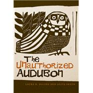 The Unauthorized Audubon by Delind, Laura B.; Skeen, Anita, 9781611861143