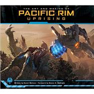 The Art and Making of Pacific Rim Uprising by Wallace, Daniel; Deknight, Steven S., 9781683831143